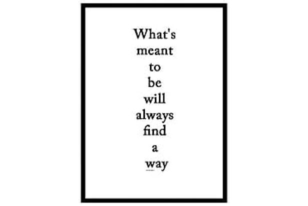 Poster What's ment to be will always find a way 70x100 för 469 kr